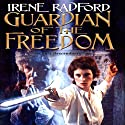 Guardian of the Freedom (       UNABRIDGED) by Irene Radford Narrated by Rebecca Rogers
