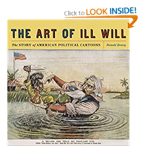 The Art of Ill Will: The Story of American Political Cartoons Donald Dewey