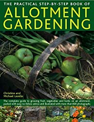 The Practical Step-By-Step Book of Allotment Gardening: The Complete Guide to Growing Fruit, Vegetables and Herbs on an Allotment, Packed with Easy-To