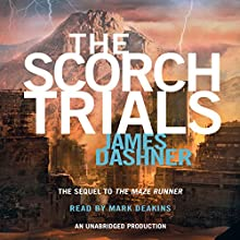 The Scorch Trials: Maze Runner, Book 2 (       UNABRIDGED) by James Dashner Narrated by Mark Deakins