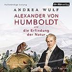 Alexander von Humboldt und die Erfindung der Natur | Andrea Wulf