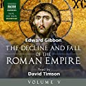 The Decline and Fall of the Roman Empire, Volume V Audiobook by Edward Gibbon Narrated by David Timson