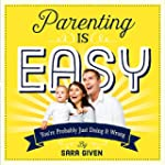 Parenting Is Easy: You're Probably Ju...