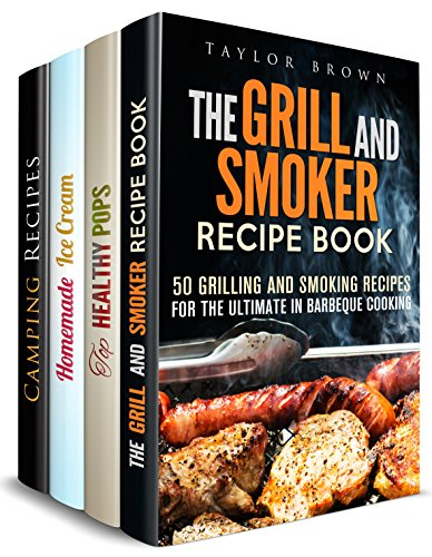 Meals for the Summer Box Set (4 in 1): Best Recipes for Camping Trips, Ice Cream and Healthy Ice Pops to Eat and Enjoy Summer Time (Everyday Meals & Healthy Desserts) by Taylor Brown, Ingrid Moore, Sonia Goodwin, Megan Beck