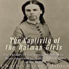 The Captivity of the Oatman Girls: The History of the Young Sisters Who Were Abducted by Native Americans in the 1850s Hörbuch von  Charles River Editors Gesprochen von: Scott Clem