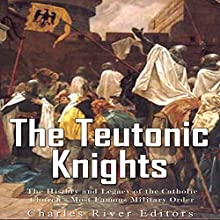 The Teutonic Knights: The History and Legacy of the Catholic Church's Most Famous Military Order | Livre audio Auteur(s) :  Charles River Editors Narrateur(s) : Mark Norman