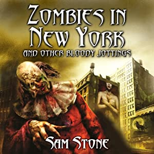 Zombies in New York and Other Bloody Jottings | [Sam Stone]