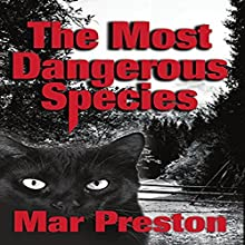 The Most Dangerous Species: Detective Dex Stafford Mystery, Book 2 Audiobook by Mar Preston Narrated by James C. Lewis