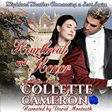 Heartbreak and Honor: Highland Heather Romancing a Scot Series, Book 3 | Livre audio Auteur(s) : Collette Cameron Narrateur(s) : David Monteath