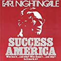 Success in America: Who Has It…and Why? Who Doesn't…and Why? Is It Worth It?  by Earl Nightingale Narrated by Earl Nightingale, John Doremus