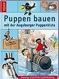 Image de Puppen bauen mit der Augsburger Puppenkiste: Reportagen & Schritt-für-Schritt-Workshop. Das Erfolgsthema Augsburger Puppenkiste im Buchformat