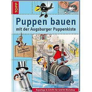 Puppen bauen mit der Augsburger Puppenkiste: Reportagen & Schritt-für-Schritt-Workshop. Das Erfolgsthema Augsburger Puppenkiste im Buchformat