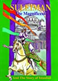 Suleiman the Magnificent and the Story of Istanbul (Treasures from the East)