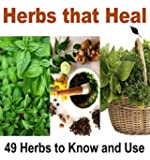 Herbs that Heal: 49 Herbs to know and Use to Protect Yourself: herbs, natural remedies, herbal remedies, essential oil) (English Edition)