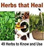 Herbs that Heal: 49 Herbs to know and Use to Protect Yourself: herbs, natural remedies, herbal remedies, essential oil)