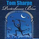 Porterhouse Blue (       UNABRIDGED) by Tom Sharpe Narrated by Griff Rhys Jones