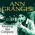Keeping Bad Company Audiobook by Ann Granger Narrated by Kim Hicks