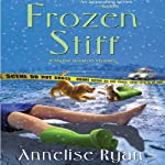 Frozen Stiff: A Mattie Winston Mystery (       UNABRIDGED) by Annelise Ryan Narrated by Jorjeana Marie