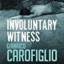 Involuntary Witness: Guido Guerrieri Series, Book 1 Audiobook by Gianrico Carofiglio Narrated by Sean Barrett