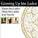 Growing Up bin Laden: Osama's Wife and Son Take Us Inside Their Secret World Audiobook by Jean Sasson, Najwa bin Laden, Omar bin Laden Narrated by Mel Foster