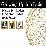 Growing Up bin Laden: Osama's Wife and Son Take Us Inside Their Secret World | Jean Sasson,Najwa bin Laden,Omar bin Laden