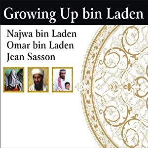 Growing Up bin Laden: Osama's Wife and Son Take Us Inside Their Secret World | [Jean Sasson, Najwa bin Laden, Omar bin Laden]