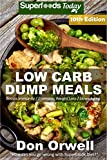 Low Carb Dump Meals: Over 165+ Low Carb Slow Cooker Meals, Dump Dinners Recipes, Quick & Easy Cooking Recipes, Antioxidants & Phytochemicals, Soups Stews     Weight Loss Transformation Book Book 327)
