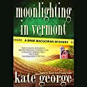 Moonlighting in Vermont: A Bree MacGowan Mystery Audiobook by Kate George Narrated by Sara Mackie