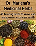 Dr. Marlena's Medicinal Herbs: 45 Amazing Herbs to Know, Use, and Grow for Maximum Health: (Herbs, Herbal Remedies...for Busy People, Natural Remedies, Antibiotics, Healing) (English Edition)