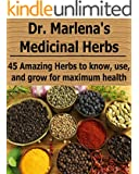 Dr. Marlena's Medicinal Herbs: 45 Amazing Herbs to Know, Use, and Grow for Maximum Health: (Medicinal Herbs, Organic Herbs, Medicinal Herbs Book, Medicinal Herbs Recipes, Medicinal Herbs Guide)