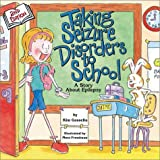 img - for Taking Seizure Disorders to School: A Story About Epilepsy book / textbook / text book
