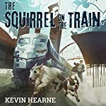 Oberon's Meaty Mysteries: The Squirrel on the Train | Kevin Hearne