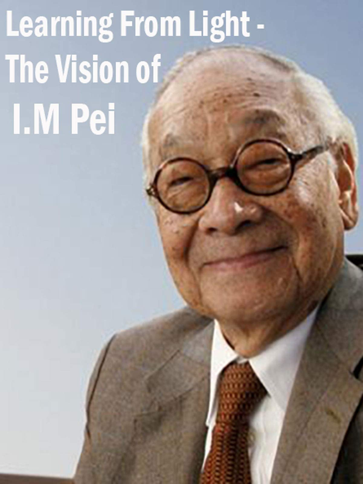 Learning From Light - The Vision of I.M. Pei on Amazon Prime Video UK