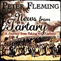 News from Tartary (       UNABRIDGED) by Peter Fleming Narrated by Richard Mitchley