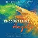 Encountering Angels: True Stories of How They Touch Our Lives Every Day Audiobook by Judith MacNutt Narrated by Patty Fogarty