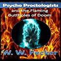 Psycho Proctologists and the Flaming Buttholes of Doom: Psycho Proctologists, Book 1 Audiobook by W. W. Pecker Narrated by Bo Wills