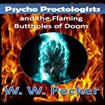 Psycho Proctologists and the Flaming Buttholes of Doom: Psycho Proctologists, Book 1 (       UNABRIDGED) by W. W. Pecker Narrated by Eric Giancoli