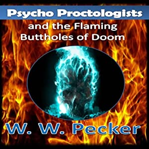 Psycho Proctologists and the Flaming Buttholes of Doom Audiobook