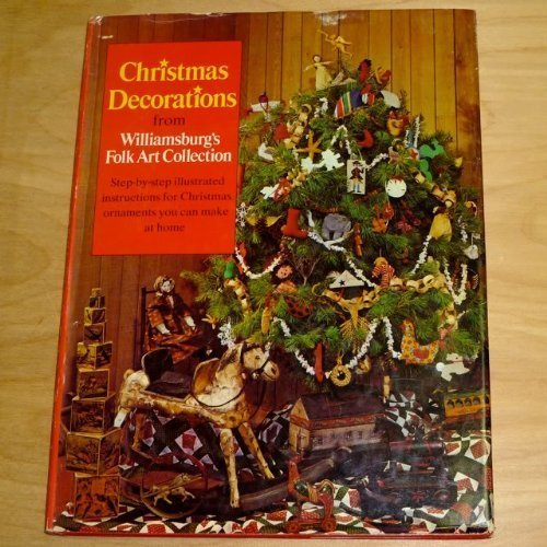 Christmas decorations from Williamsburg's folk art collection: Step-by-step illustrated instructions for Christmas ornaments that can be made at home