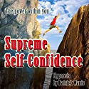 Supreme Self-Confidence (       UNABRIDGED) by Patrick Wanis Narrated by Patrick Wanis