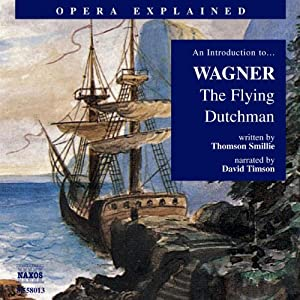 The Flying Dutchman: Opera Explained | [Thomson Smillie]