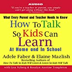How to Talk So Kids Can Learn: At Home and In School | Adele Faber,Elaine Mazlish