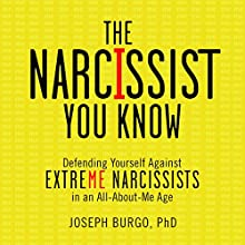 The Narcissist You Know: Defending Yourself Against Extreme Narcissists in an All-About-Me Age Audiobook by Joseph Burgo Ph.D. Narrated by John Raines