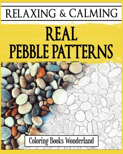 Relaxing and Calming Real Pebbles Patterns - Coloring Books For Grownups (Coloring...
