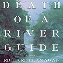 Death of a River Guide: A Novel (       UNABRIDGED) by Richard Flanagan Narrated by P. J. Ochlan