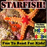 Starfish! Learning About Starfish - Starfish Photos And Starfish Facts Make It Fun To Read This Kid's Book! (Over 45+ Pictures of Different Starfish) ~ Cyndy Adamsen