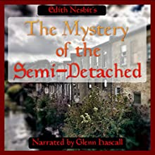 The Mystery of the Semi-Detached (       UNABRIDGED) by Edith Nesbit Narrated by Glenn Hascall