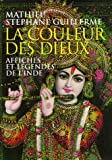 echange, troc Stéphane Guillerme, Mathieu - La couleur des dieux : Affiches et légendes de l'Inde