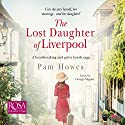 The Lost Daughter of Liverpool: The Mersey Trilogy, Book 1 Audiobook by Pam Howes Narrated by Georgia Maguire