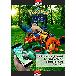 Pokémon Go: Guide to Pokémon Go Secrets, Tips & Tricks And All You Need To Know (English Edition)